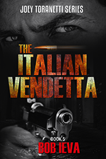 The Italian Vendetta, Joey Toranetti Series, book 5 by Bob Ieva