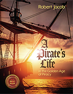 A Pirate's Life in the Golden Age of Piracy book by Robert Jacob