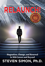 RELAUNCH! Stagnation, Change, and Renewal in Mid-Career and Beyond by Steven Simon, PhD