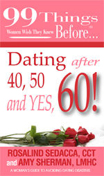 Dating after 40, 50, and YES, 60! by Rosalind Sedacca, CCT and Amy Sherman, LMHC