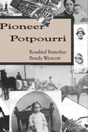 Pioneer Potpourri by Rosalind Batterbee Bundy Wescott & Compiled by Dawn Batterbee Miller
